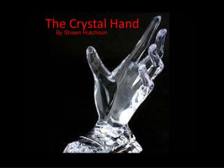 The Crystal Hand