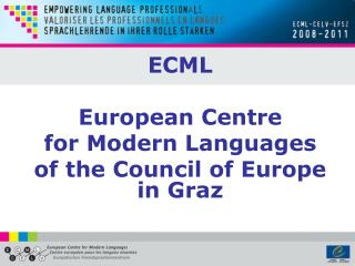 ECML European Centre  for Modern Languages  of the Council of Europe in Graz