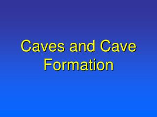 Caves and Cave Formation