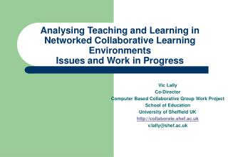 Vic Lally Co-Director Computer Based Collaborative Group Work Project School of Education