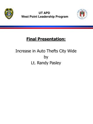 Final Presentation: Increase in Auto Thefts City Wide by Lt. Randy Pasley