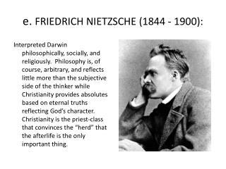 e.  FRIEDRICH NIETZSCHE (1844 - 1900):