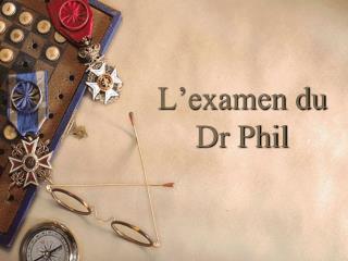 L�examen du Dr Phil