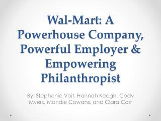 Wal-Mart: A Powerhouse Company, Powerful Employer & Empowering Philanthropist