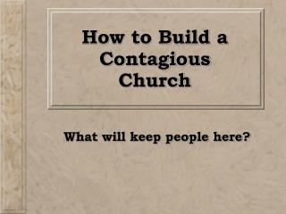 How to Build a Contagious Church