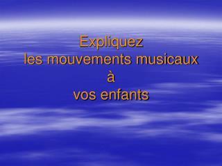 Expliquez  les mouvements musicaux à vos enfants