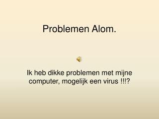 Problemen Alom.