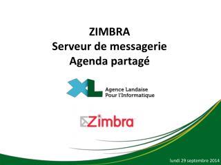 ZIMBRA Serveur de messagerie Agenda partagé