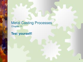 Metal Casting Processes Chapter 11 Test yourself!