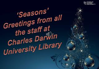 'Seasons' Greetings from all the staff at Charles Darwin University Library