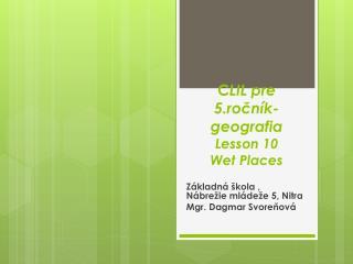 C LIL pre 5.ročník- geografia Lesson  10            Wet  Places