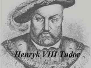 Henryk VIII Tudor