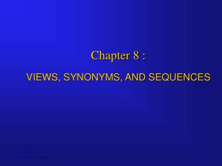 Chapter 8 :  VIEWS, SYNONYMS, AND SEQUENCES