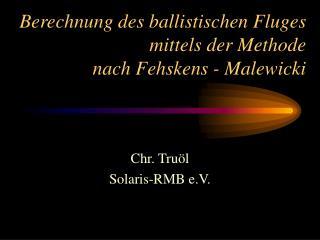 Berechnung des ballistischen Fluges mittels der Methode   nach Fehskens - Malewicki