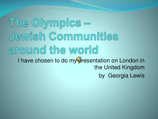 The Olympics –  Jewish Communities around the world