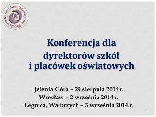 Konferencja  dla  dyrektorów  szkół  i  placówek oświatowych Jelenia Góra – 29 sierpnia 2014 r.