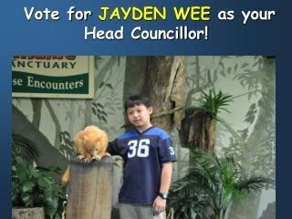 Vote for  JAYDEN WEE  as your Head Councillor!