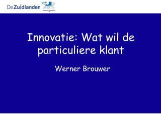 Innovatie: Wat wil de particuliere klant