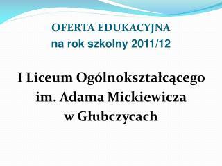 OFERTA EDUKACYJNA na rok szkolny 2011/12 I Liceum Ogólnokształcącego  im. Adama Mickiewicza