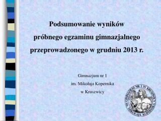 Podsumowanie wyników  próbnego egzaminu gimnazjalnego  przeprowadzonego w grudniu 2013 r.