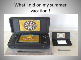 What I did on my summer vacation !