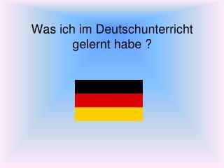 Was ich im Deutschunterricht gelernt habe ?
