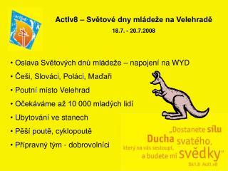 ActIv8 � Sv?tov� dny ml�de�e na Velehrad? 18.7. - 20.7.2008