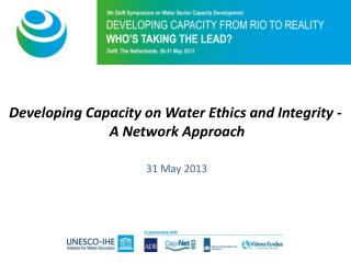 Developing Capacity on Water Ethics and Integrity - A Network Approach  31 May 2013