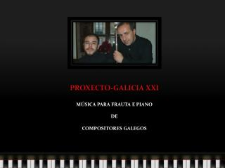 PROXECTO-GALICIA XXI MÚSICA PARA FRAUTA E PIANO DE COMPOSITORES GALEGOS