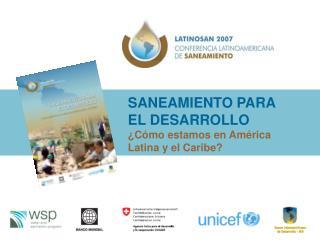 SANEAMIENTO PARA EL DESARROLLO ¿Cómo estamos en América Latina y el Caribe?