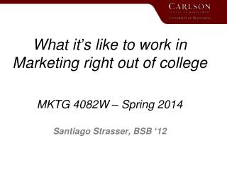 What it's like to work in Marketing right out of college MKTG 4082W – Spring 2014
