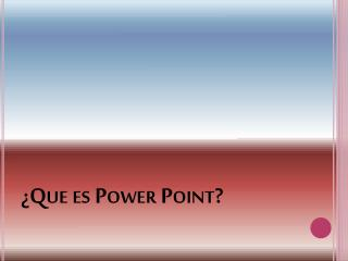 ¿ Que es Power Point?