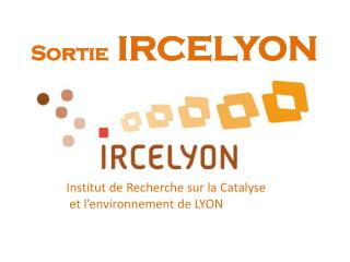 Sortie  IRCELYON