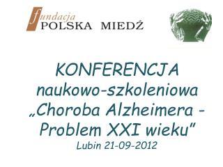 """KONFERENCJA  naukowo-szkoleniowa  """"Choroba Alzheimera - Problem  XXI  wieku"""" Lubin 21-09-2012"""