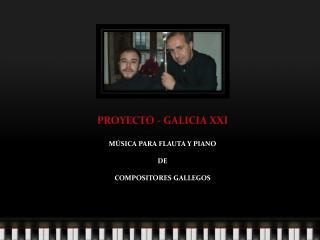 PROYECTO - GALICIA XXI MÚSICA PARA FLAUTA Y PIANO DE COMPOSITORES GALLEGOS