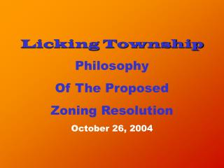 Licking Township Philosophy Of The Proposed Zoning Resolution October 26, 2004