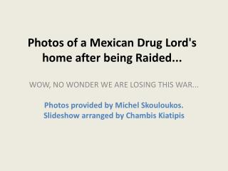 Photos of a  Mexican Drug Lord's  home  after being Raided ...