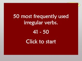 50 most frequently used irregular verbs. 41 - 50 Click to start