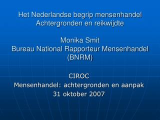 Het Nederlandse begrip mensenhandel Achtergronden en reikwijdte  Monika Smit Bureau National Rapporteur Mensenhandel BNR