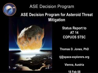 Status Report to  AT 14 COPUOS STSC   Thomas D. Jones, PhD   tjspace-explorers  Vienna, Austria 18 Feb 08