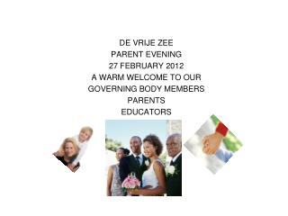 DE VRIJE ZEE PARENT EVENING 27 FEBRUARY 2012  A WARM WELCOME TO OUR GOVERNING BODY MEMBERS PARENTS