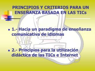 PRINCIPIOS Y CRITERIOS PARA UN ENSEÑANZA BASADA EN LAS TICs