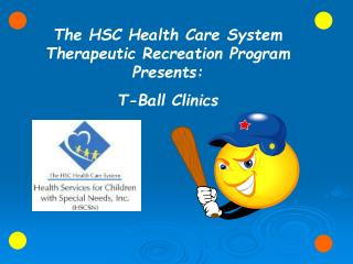 The HSC Health Care System Therapeutic  Recreation Program Presents : T-Ball Clinics