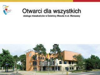 Otwarci dla wszystkich   obsługa mieszkańców w Dzielnicy Wesoła  m.st.  Warszawy