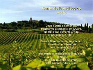 Canto de Francisco de Assis Deus é Deus de amor que transforma a semente em Árvore,