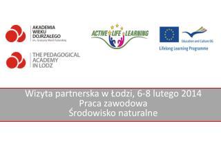 Wizyta  partnerska w Łodzi , 6-8  lutego  2014 Praca zawodowa Środowisko naturalne