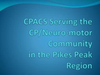 CPACS Serving the  CP/Neuro-motor Community in the Pikes Peak Region