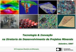 Tecnologia & Inovação   na Diretoria de Desenvolvimento de Projetos Minerais Setembro /2007