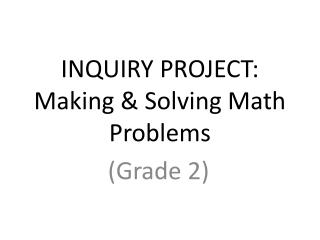 INQUIRY PROJECT: Making & Solving Math Problems