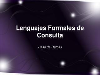 Lenguajes Formales  de  Consulta